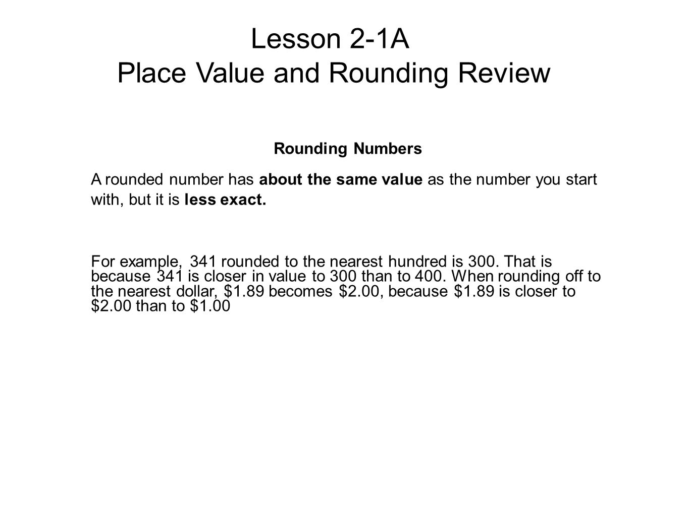 Lesson 2-1A Place Value and Rounding Review Rounding Numbers A rounded number has about the same value as the number you start with, but it is less exact.