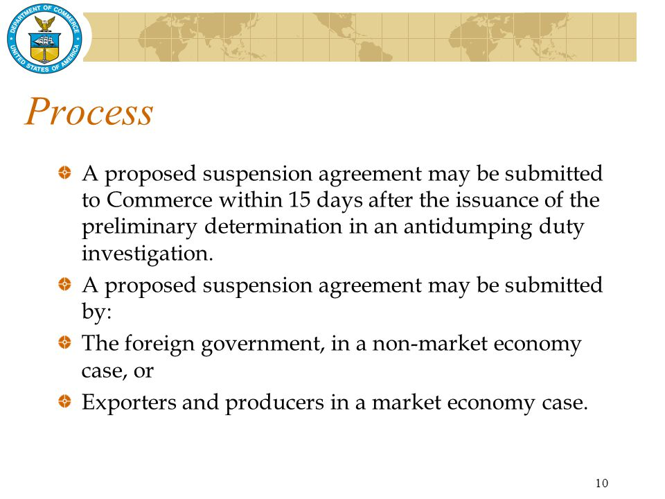 10 Process A proposed suspension agreement may be submitted to Commerce within 15 days after the issuance of the preliminary determination in an antidumping duty investigation.
