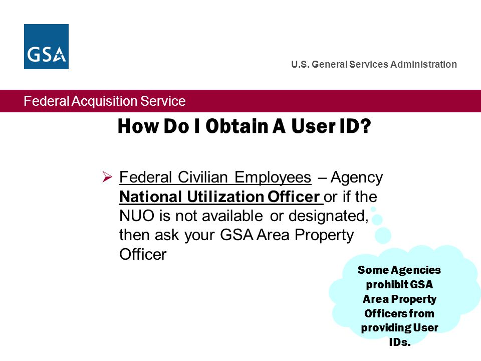 Federal Acquisition Service U.S. General Services Administration How Do I Obtain A User ID?  Federal Civilian Employees – Agency National Utilization