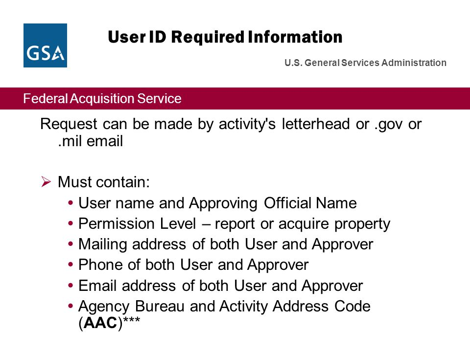 Federal Acquisition Service U.S. General Services Administration User ID Required Information Request can be made by activity's letterhead or.gov or.m