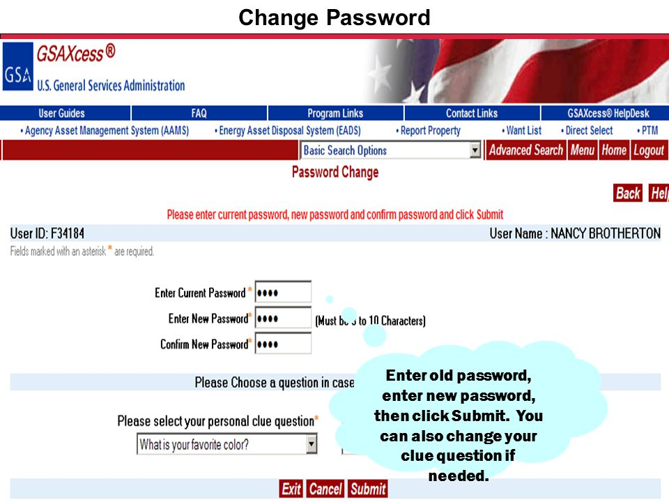 Federal Acquisition Service U.S. General Services Administration Change Password Enter old password, enter new password, then click Submit. You can al