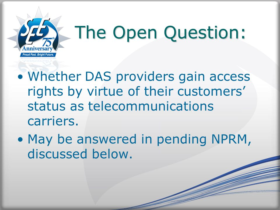 The Open Question: The Open Question: Whether DAS providers gain access rights by virtue of their customers' status as telecommunications carriers.