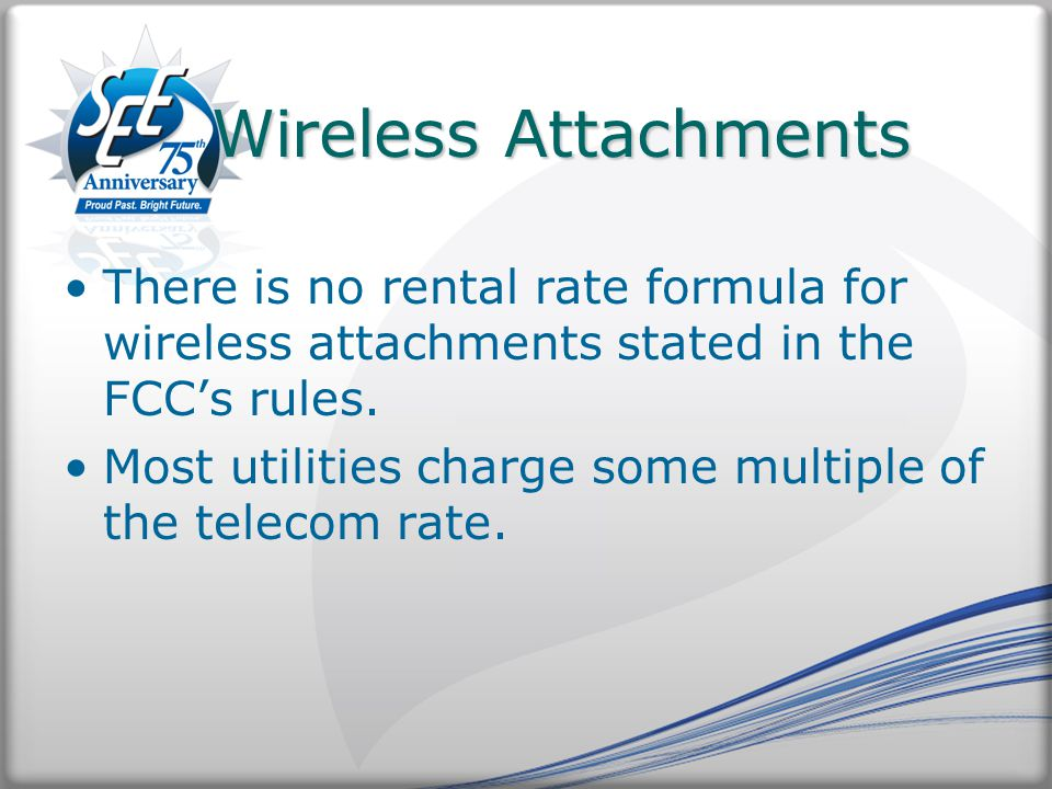 Wireless Attachments There is no rental rate formula for wireless attachments stated in the FCC's rules.