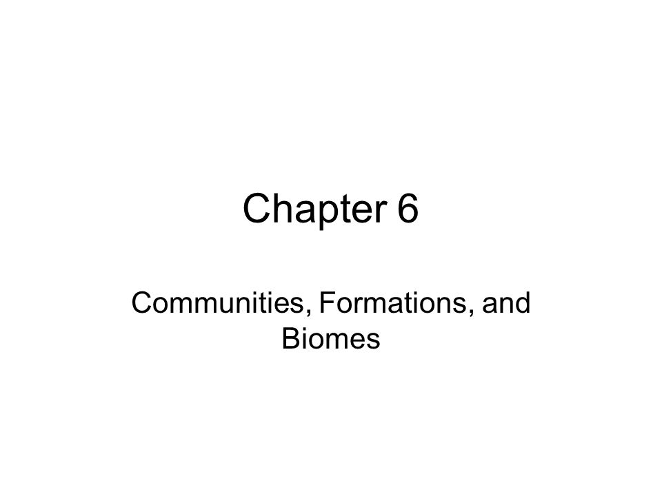 Chapter 6 Communities, Formations, and Biomes