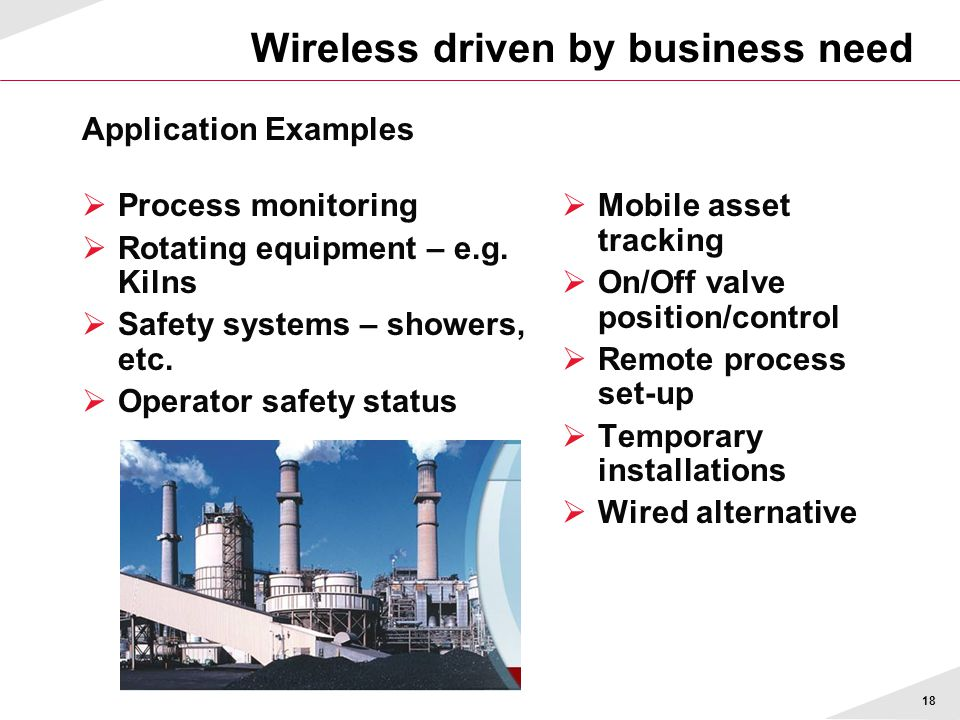 18 Wireless driven by business need  Process monitoring  Rotating equipment – e.g.