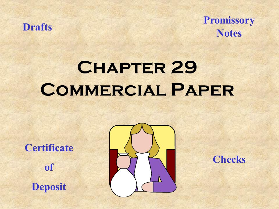 Chapter 29 Commercial Paper Drafts Checks Promissory Notes Certificate of Deposit