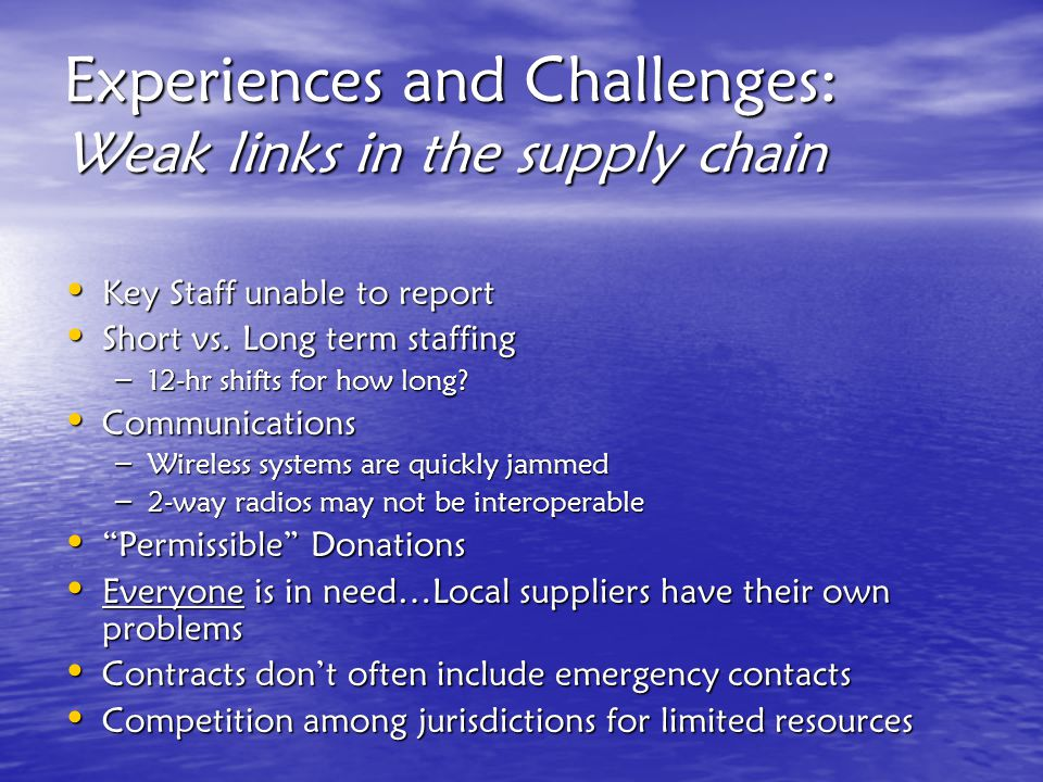 Experiences and Challenges: Weak links in the supply chain Key Staff unable to report Key Staff unable to report Short vs.