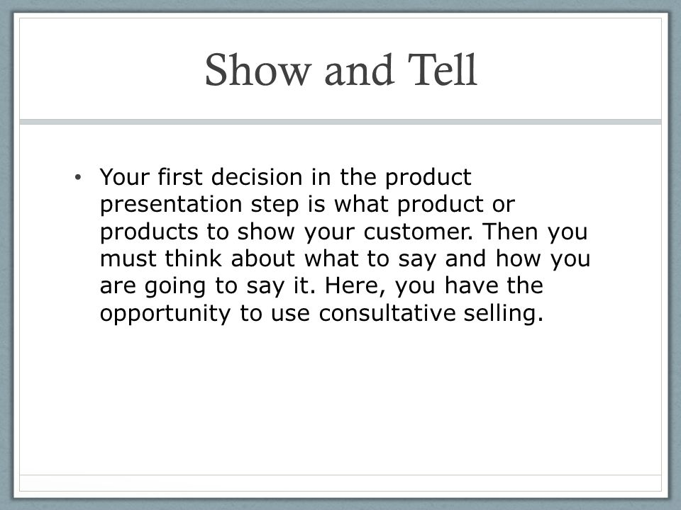 After you have learned the customer's intended use of a product, you should be able to select a few samples that match those needs.