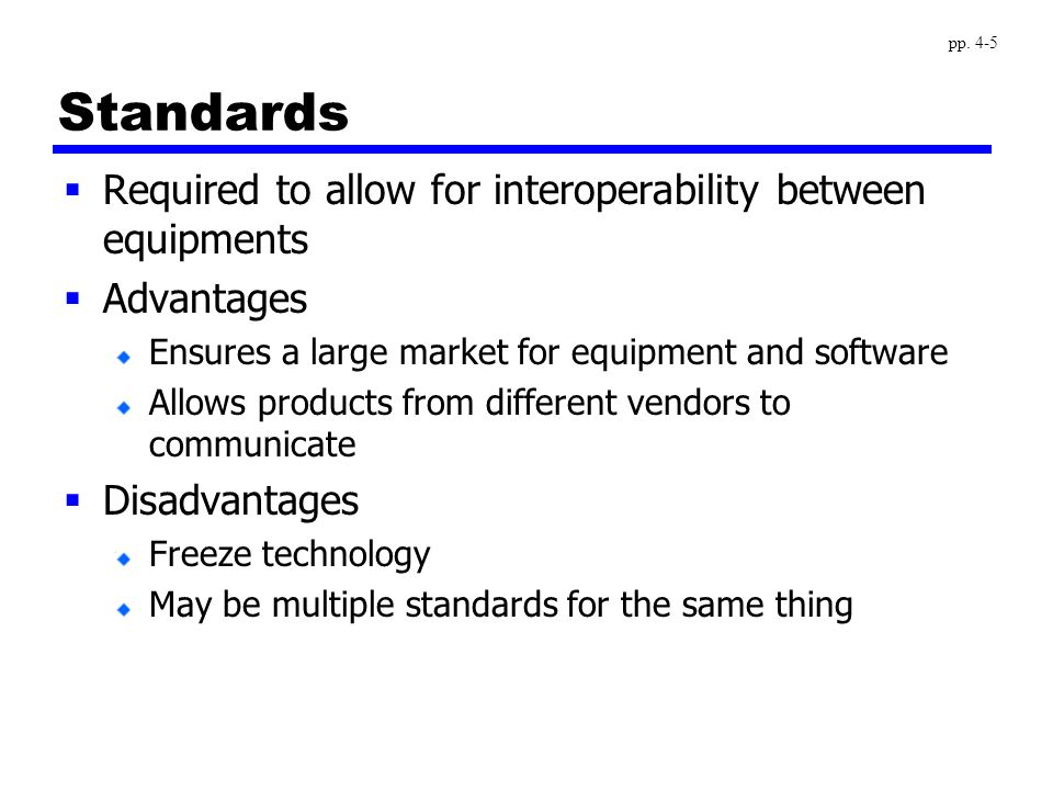 Standards  Required to allow for interoperability between equipments  Advantages Ensures a large market for equipment and software Allows products f
