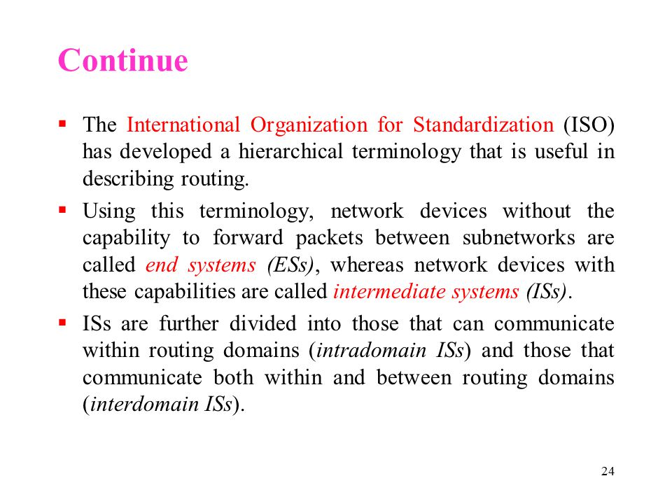 24 Continue  The International Organization for Standardization (ISO) has developed a hierarchical terminology that is useful in describing routing.