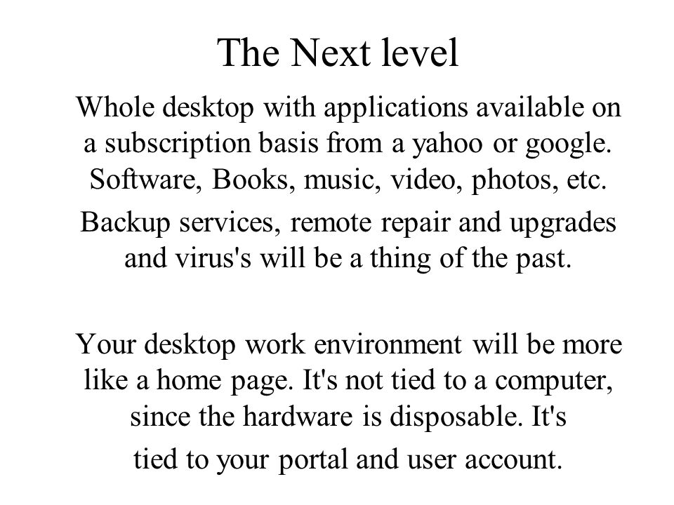 The Next level Whole desktop with applications available on a subscription basis from a yahoo or google.