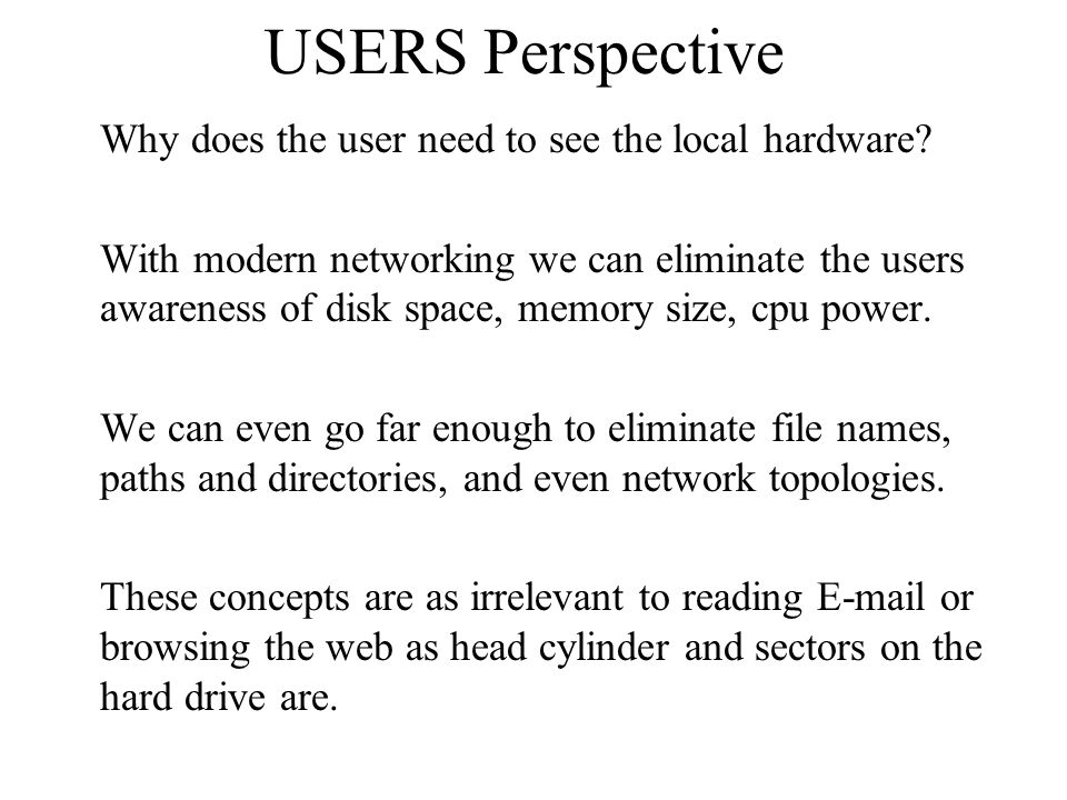 USERS Perspective Why does the user need to see the local hardware.