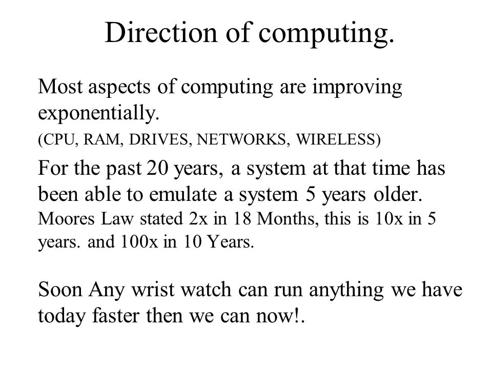 Direction of computing. Most aspects of computing are improving exponentially.
