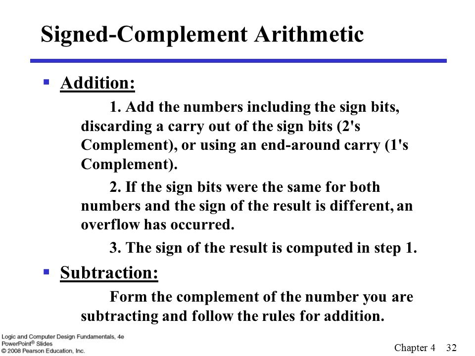 Chapter 4 32 Signed-Complement Arithmetic  Addition: 1.