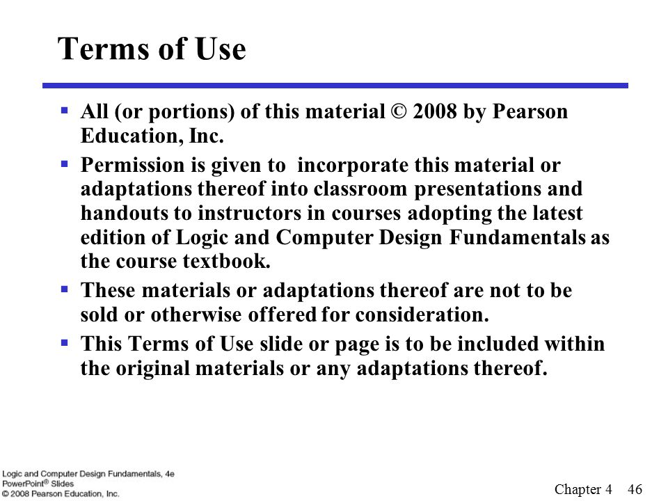 Chapter 4 46 Terms of Use  All (or portions) of this material © 2008 by Pearson Education, Inc.