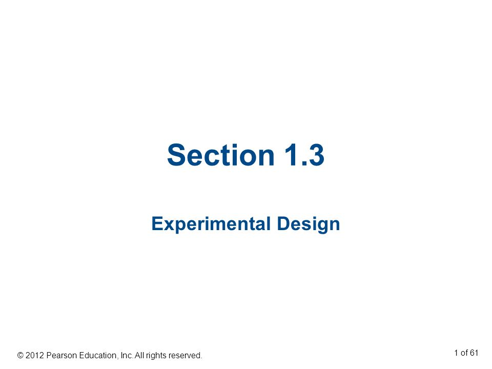 Section 1.3 Experimental Design © 2012 Pearson Education, Inc. All rights reserved. 1 of 61