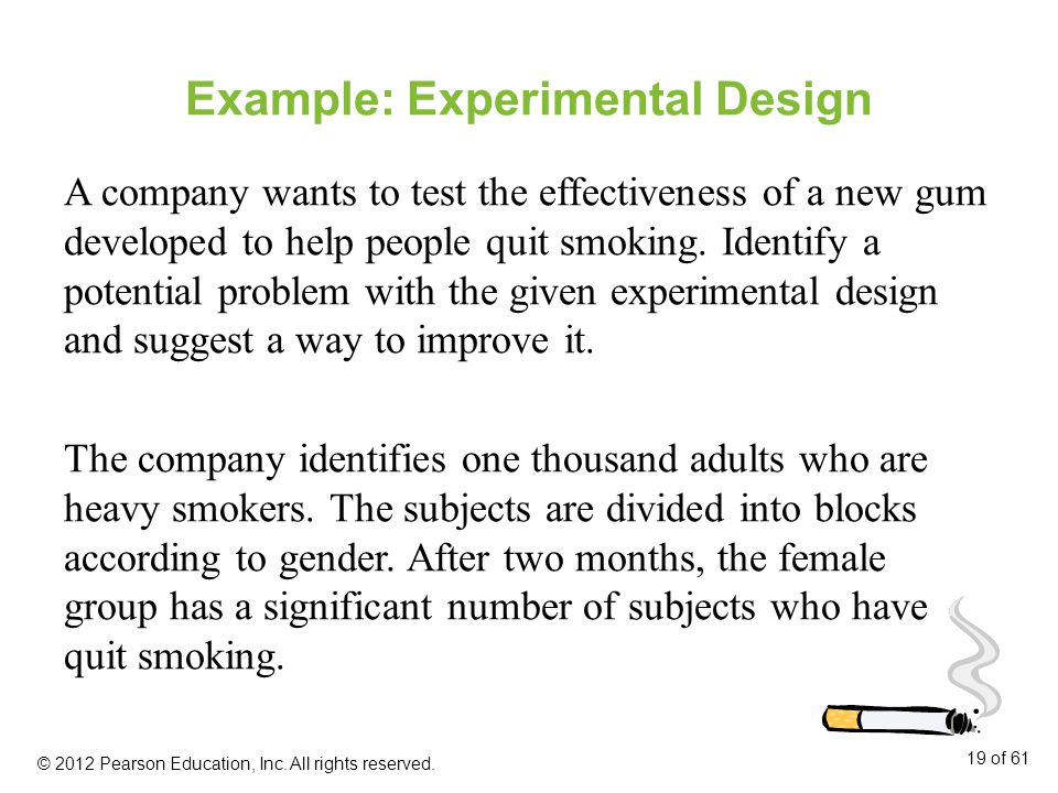 Example: Experimental Design A company wants to test the effectiveness of a new gum developed to help people quit smoking.