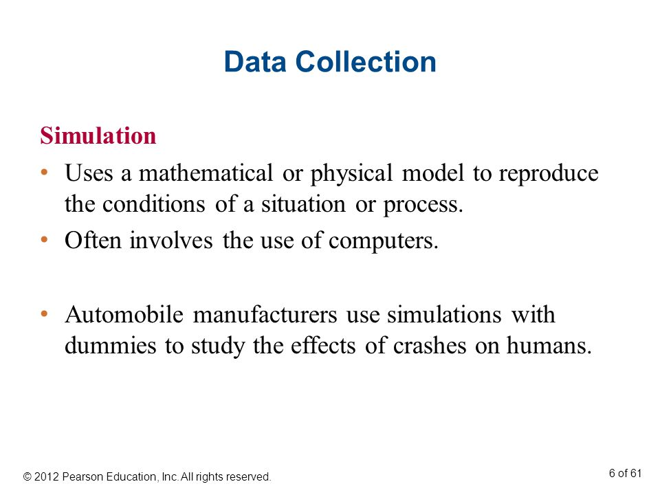 Data Collection Simulation Uses a mathematical or physical model to reproduce the conditions of a situation or process.