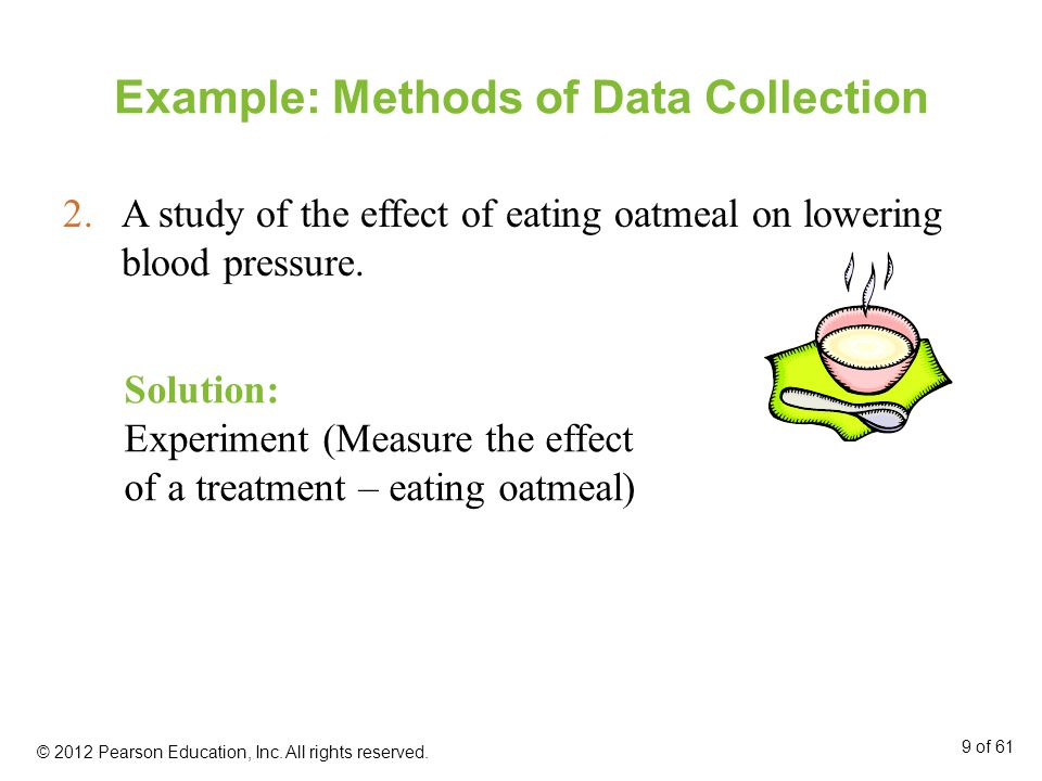 Example: Methods of Data Collection 2.A study of the effect of eating oatmeal on lowering blood pressure.