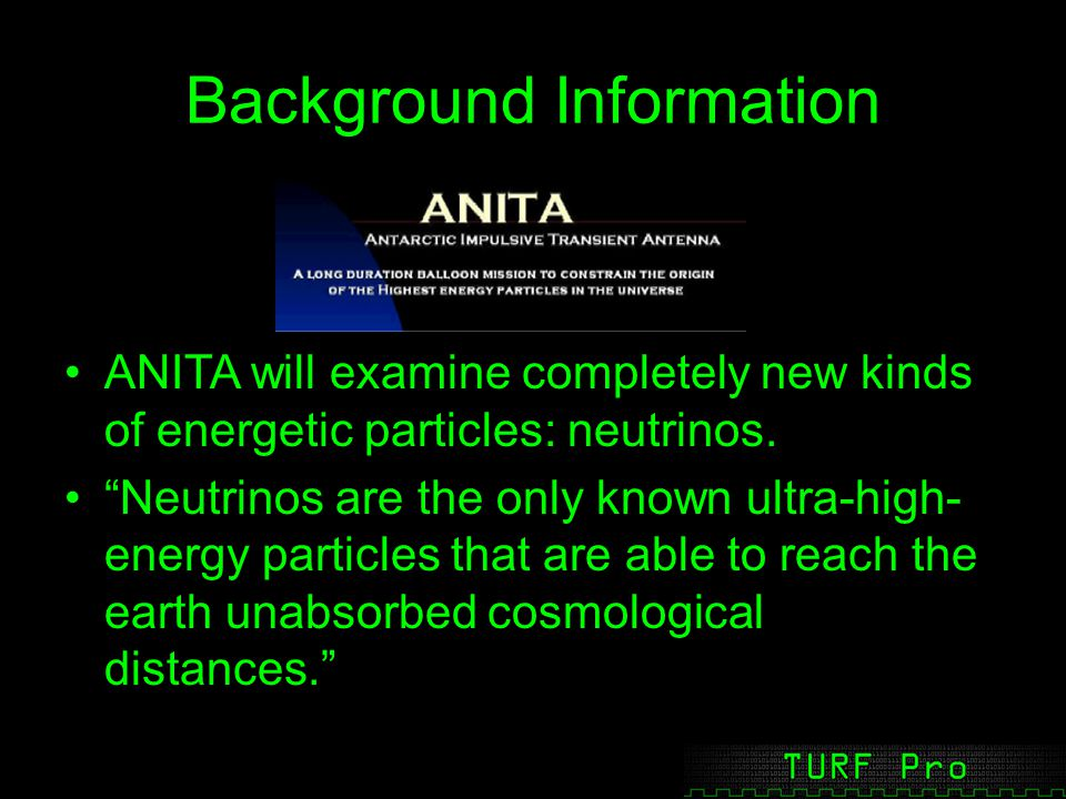 Background Information ANITA will examine completely new kinds of energetic particles: neutrinos.