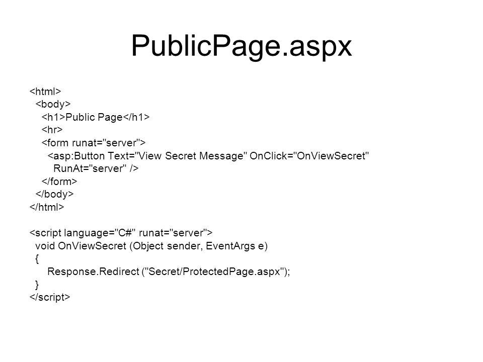 PublicPage.aspx Public Page <asp:Button Text= View Secret Message OnClick= OnViewSecret RunAt= server /> void OnViewSecret (Object sender, EventArgs e) { Response.Redirect ( Secret/ProtectedPage.aspx ); }