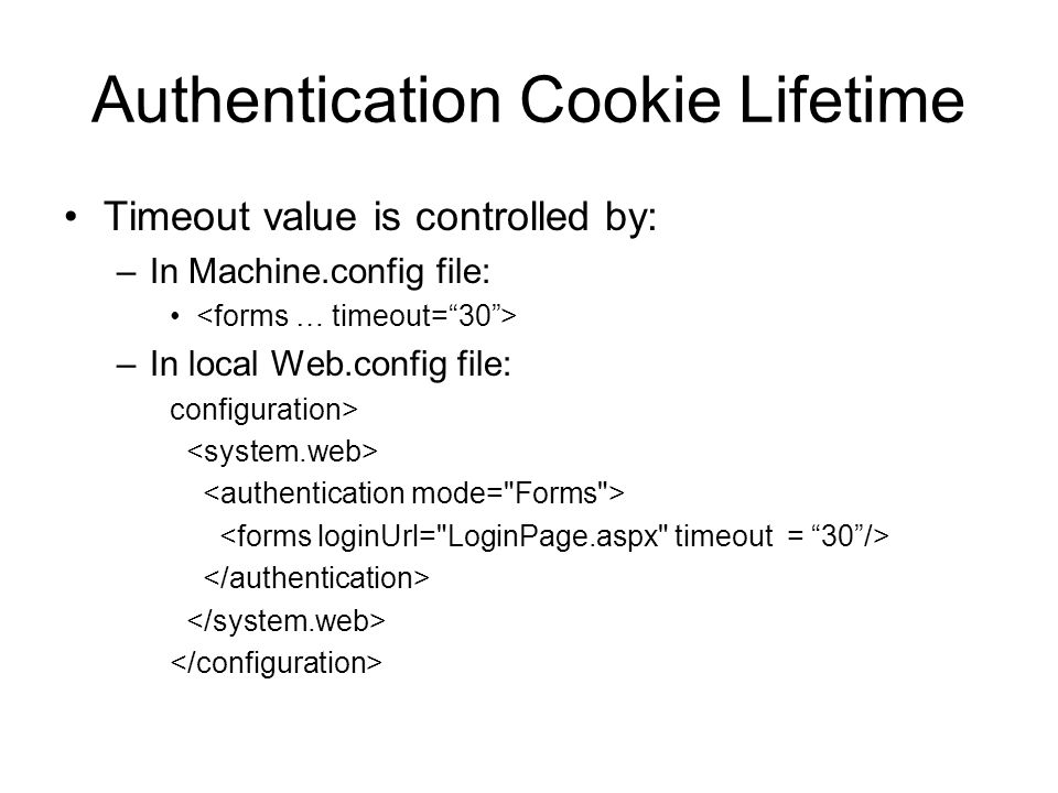 Authentication Cookie Lifetime Timeout value is controlled by: –In Machine.config file: –In local Web.config file: configuration>