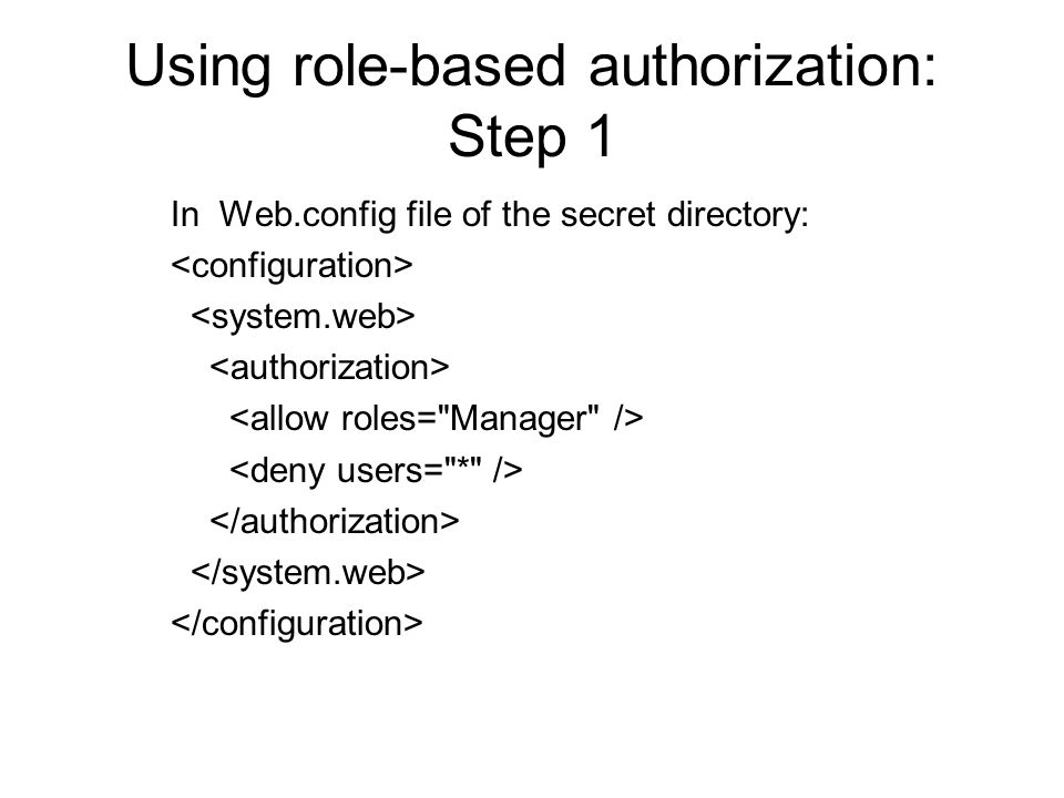 Using role-based authorization: Step 1 In Web.config file of the secret directory: