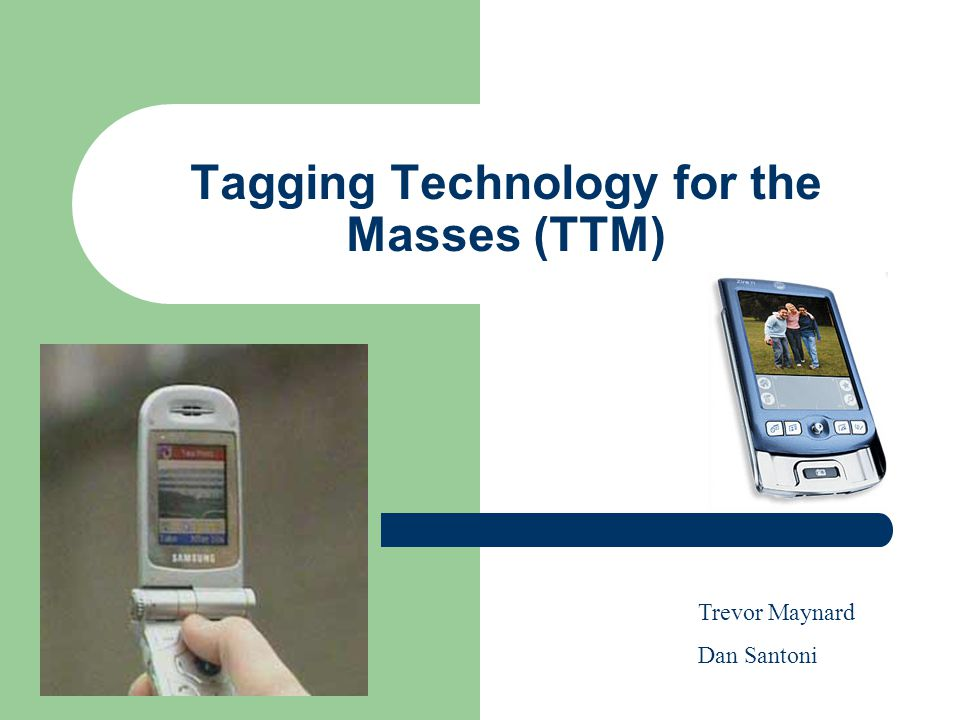 Tagging Technology for the Masses (TTM) Trevor Maynard Dan Santoni