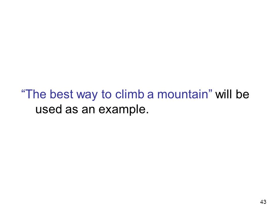 43 The best way to climb a mountain will be used as an example.
