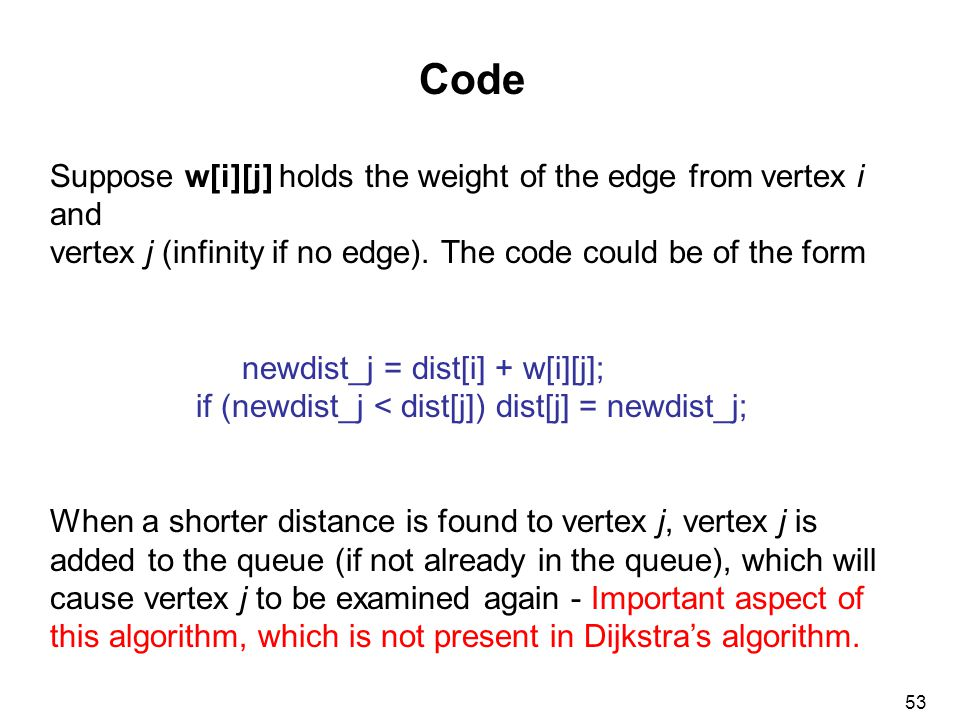 53 Code Suppose w[i][j] holds the weight of the edge from vertex i and vertex j (infinity if no edge).