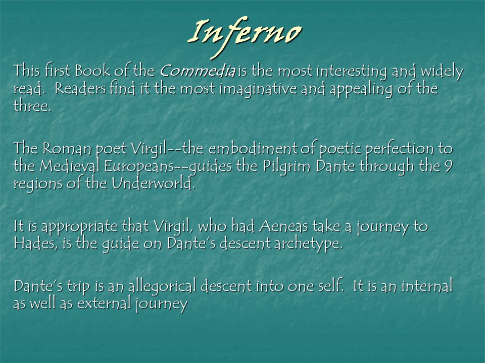 Inferno This first Book of the Commedia is the most interesting and widely read.