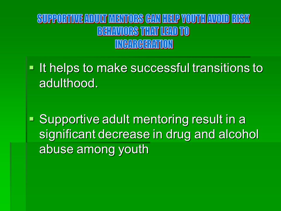  It helps to make successful transitions to adulthood.