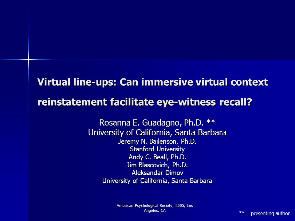 American Psychological Society, 2005, Los Angeles, CA Virtual line-ups: Can immersive virtual context reinstatement facilitate eye-witness recall.