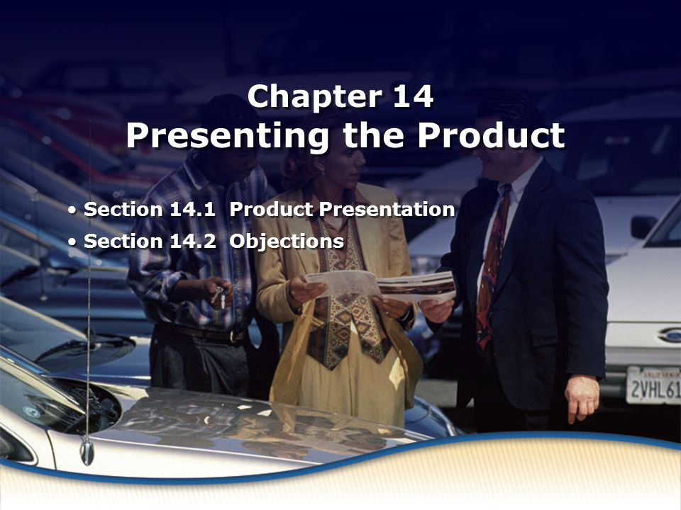 Product Presentation Chapter 14 Presenting the Product Section 14.1 Product Presentation Section 14.2 Objections Section 14.1 Product Presentation Sec