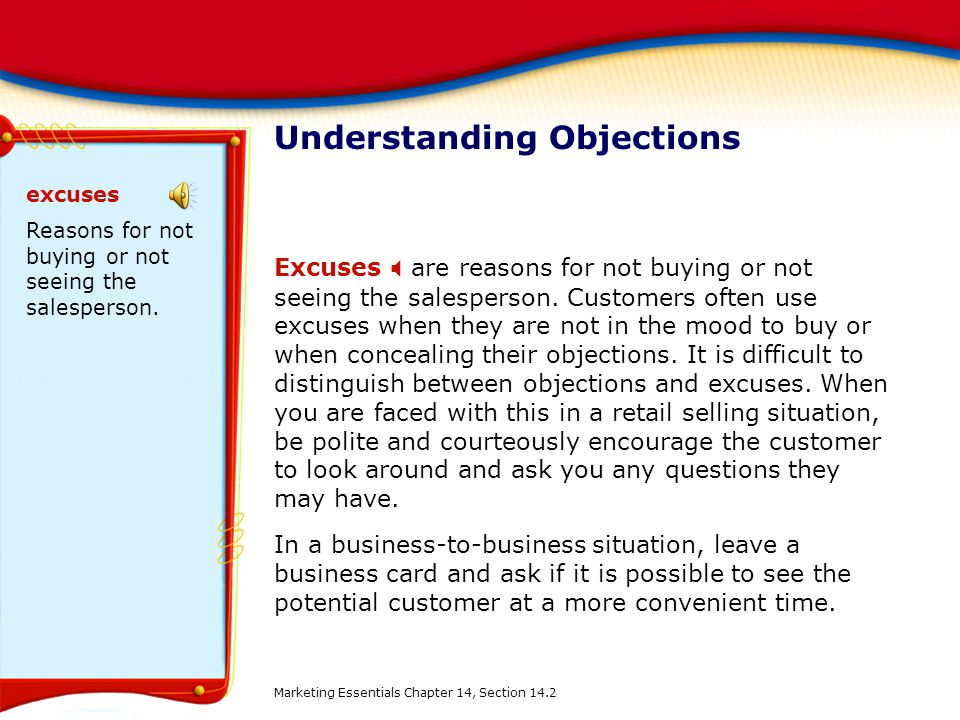 Understanding Objections Excuses  are reasons for not buying or not seeing the salesperson. Customers often use excuses when they are not in the mood