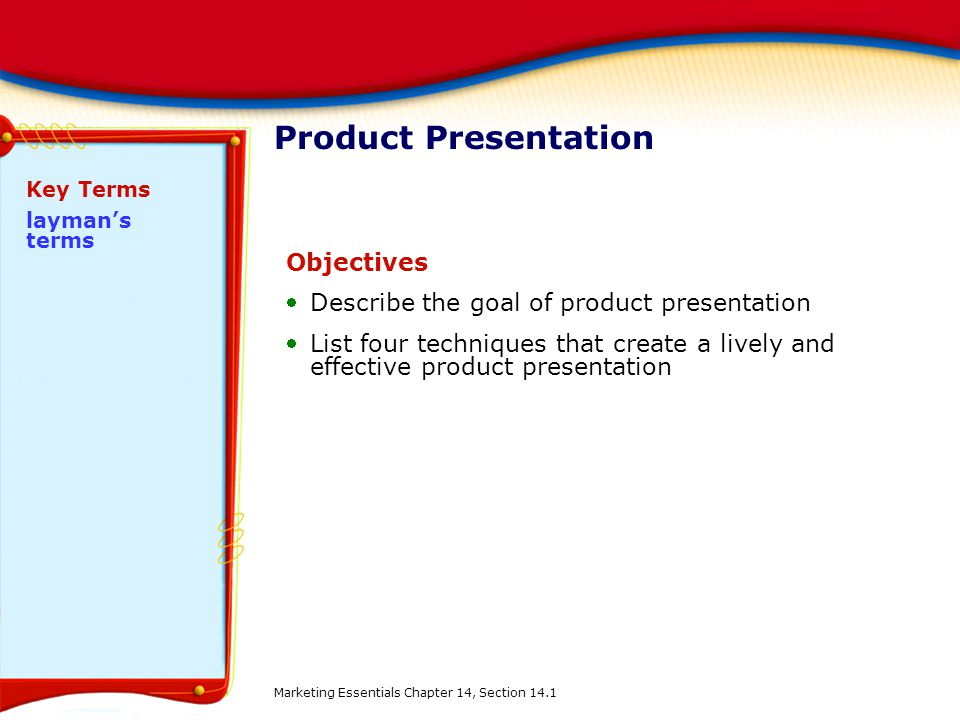Product Presentation Objectives Describe the goal of product presentation List four techniques that create a lively and effective product presentati