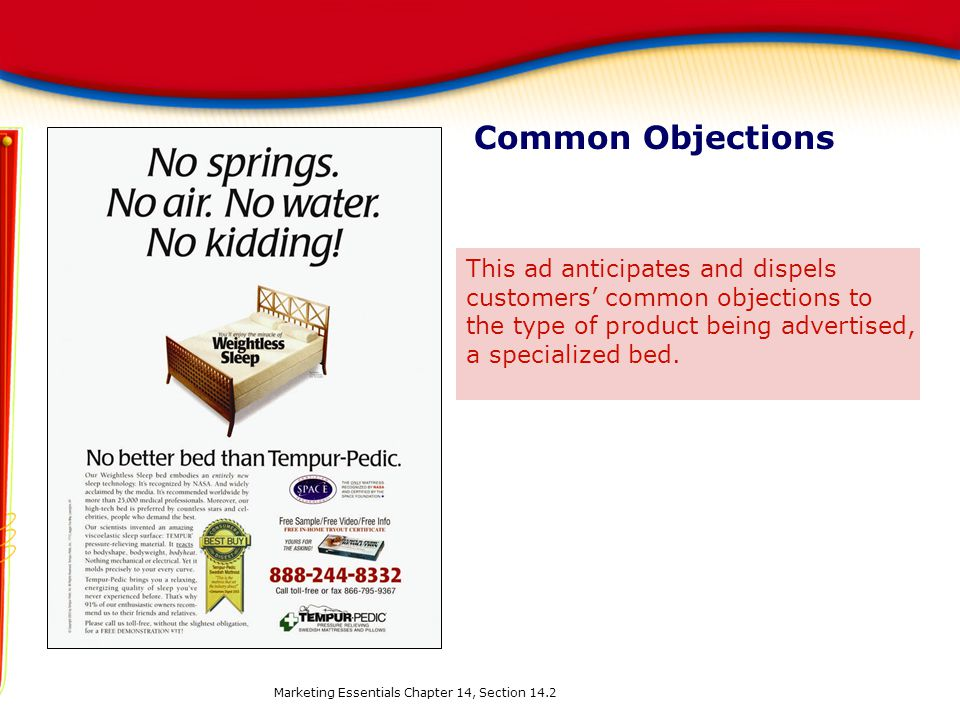 Common Objections Marketing Essentials Chapter 14, Section 14.2 This ad anticipates and dispels customers' common objections to the type of product be