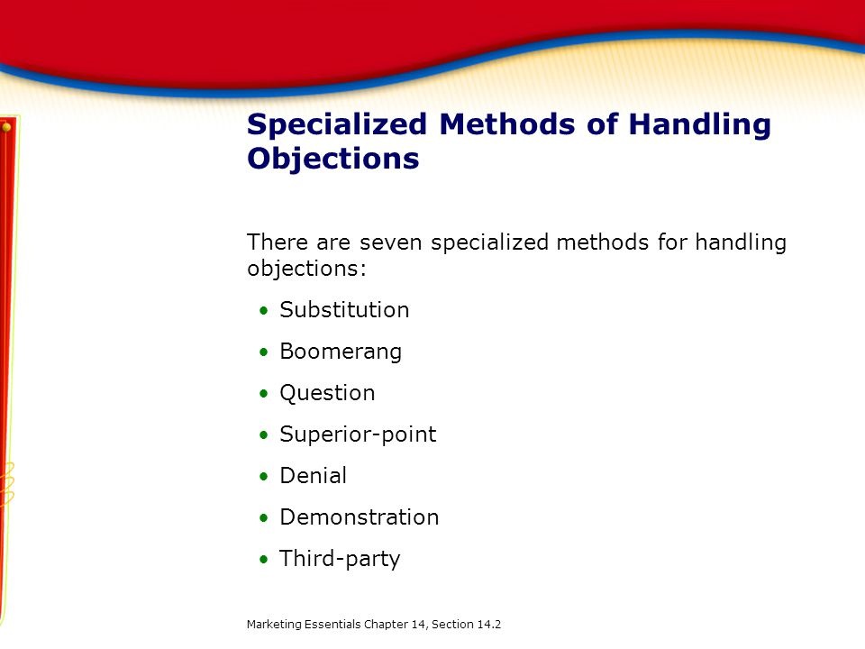Specialized Methods of Handling Objections There are seven specialized methods for handling objections: Substitution Boomerang Question Superior-point