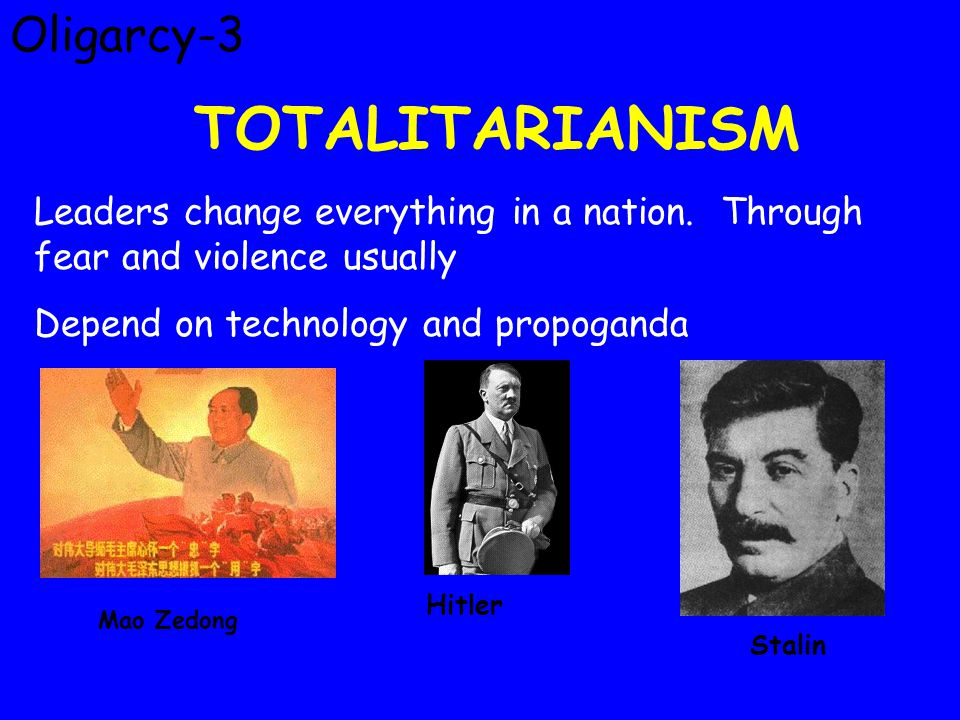Oligarcy-3 TOTALITARIANISM Leaders change everything in a nation.