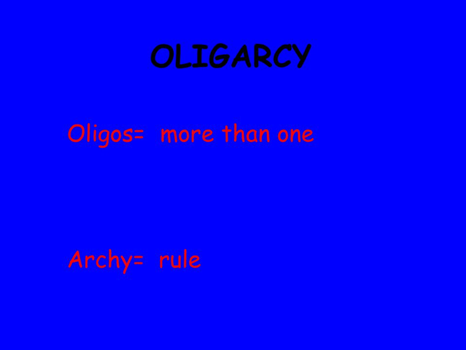 OLIGARCY Oligos= more than one Archy= rule