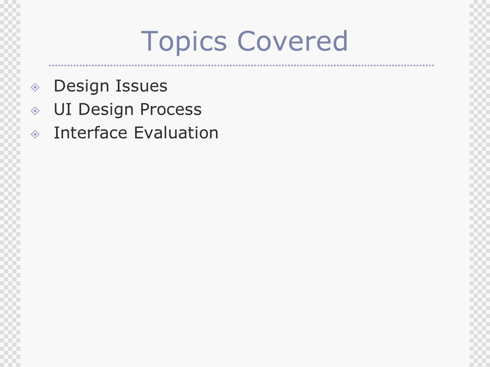 Topics Covered  Design Issues  UI Design Process  Interface Evaluation