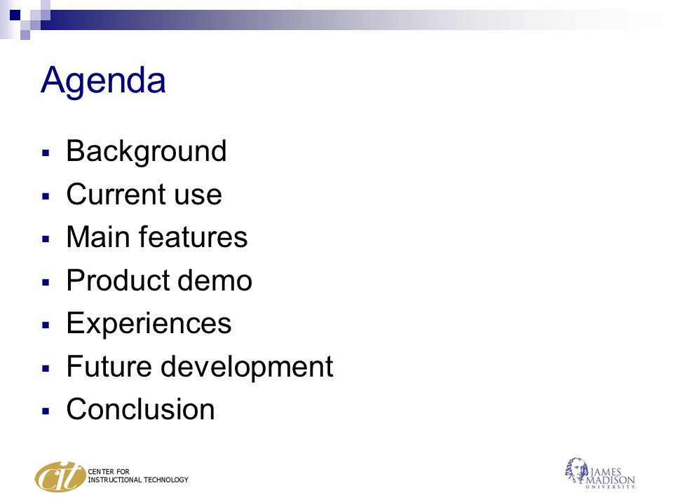 Agenda  Background  Current use  Main features  Product demo  Experiences  Future development  Conclusion