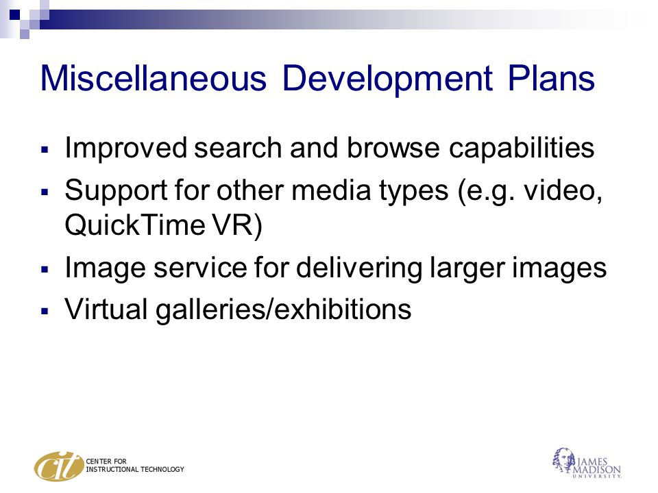 Miscellaneous Development Plans  Improved search and browse capabilities  Support for other media types (e.g.