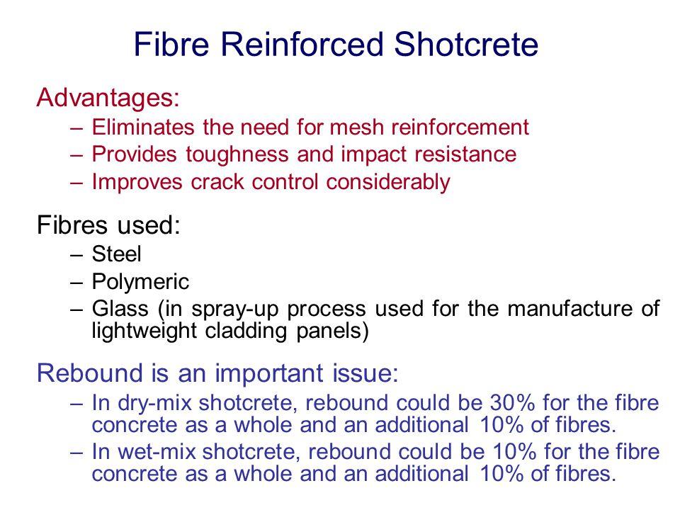 Fibre Reinforced Shotcrete Advantages: – –Eliminates the need for mesh reinforcement – –Provides toughness and impact resistance – –Improves crack con