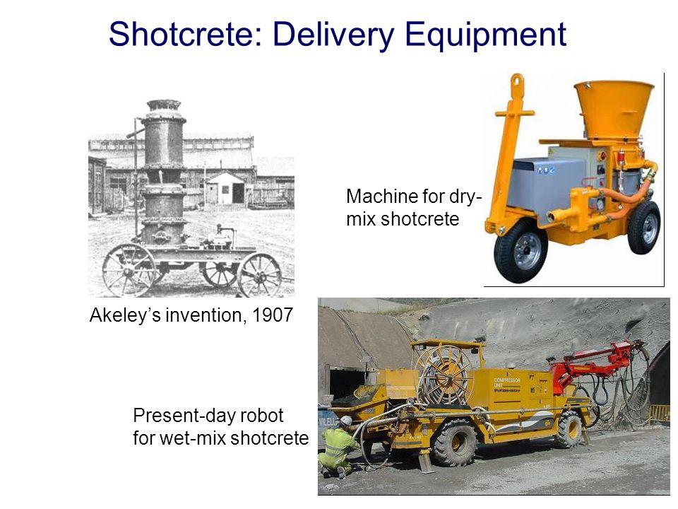 Shotcrete: Delivery Equipment Akeley's invention, 1907 Present-day robot for wet-mix shotcrete Machine for dry- mix shotcrete