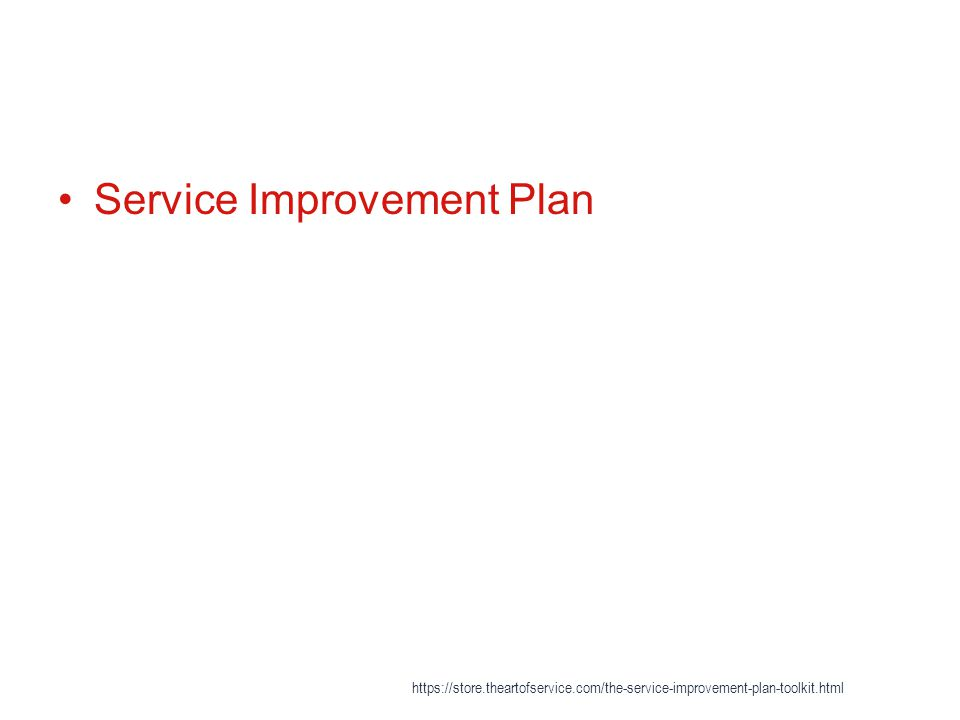 Service Improvement Plan https://store.theartofservice.com/the-service-improvement-plan-toolkit.html