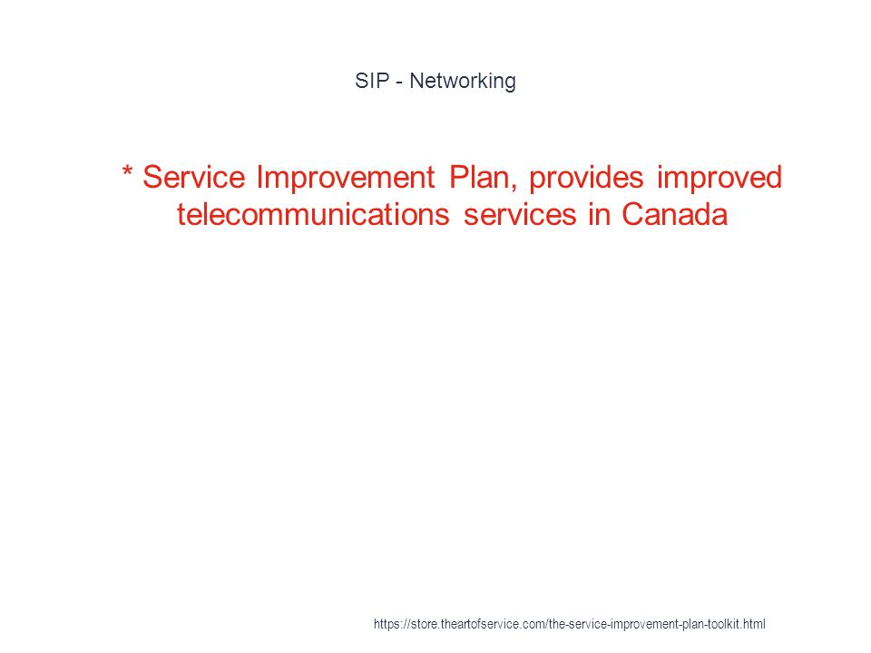 Service Improvement Plan 1 The Service Improvement Plan (SIP) is a program mandated by the Canadian Radio-television and Telecommunications Commission (CRTC) to provide a defined level of basic telephone service to all Canada|Canadians, other than those so isolated that it is costly and impractical to reach https://store.theartofservice.com/the-service-improvement-plan-toolkit.html