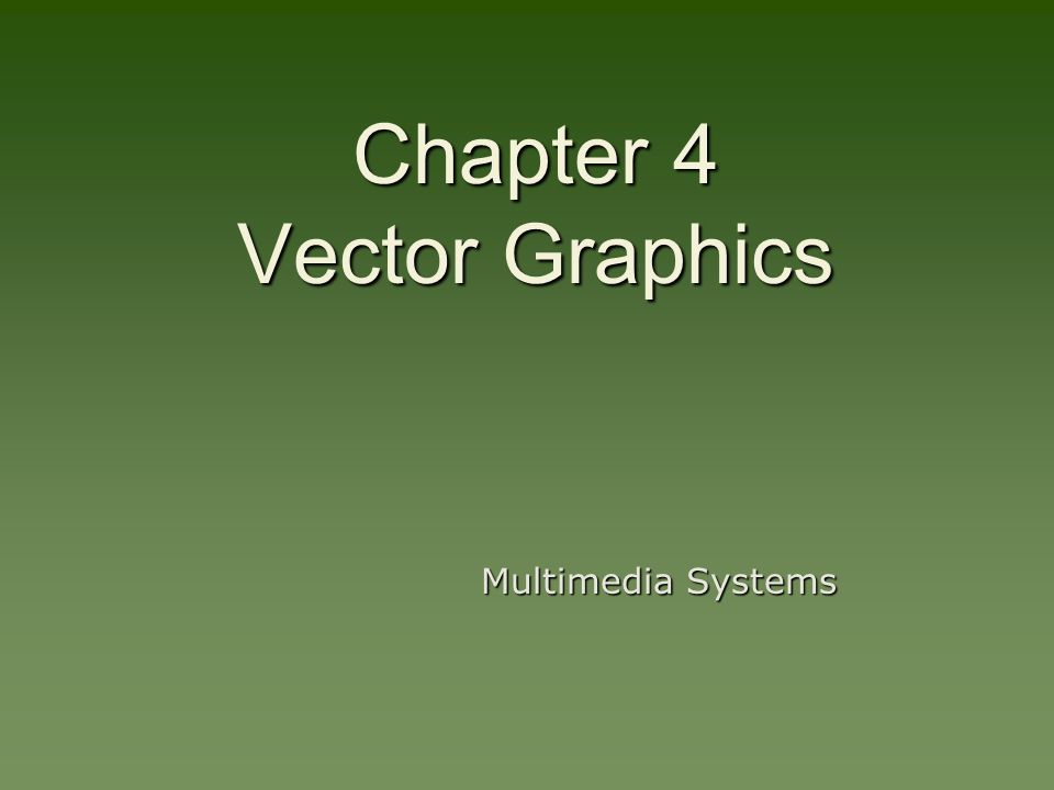 Chapter 4 Vector Graphics Multimedia Systems