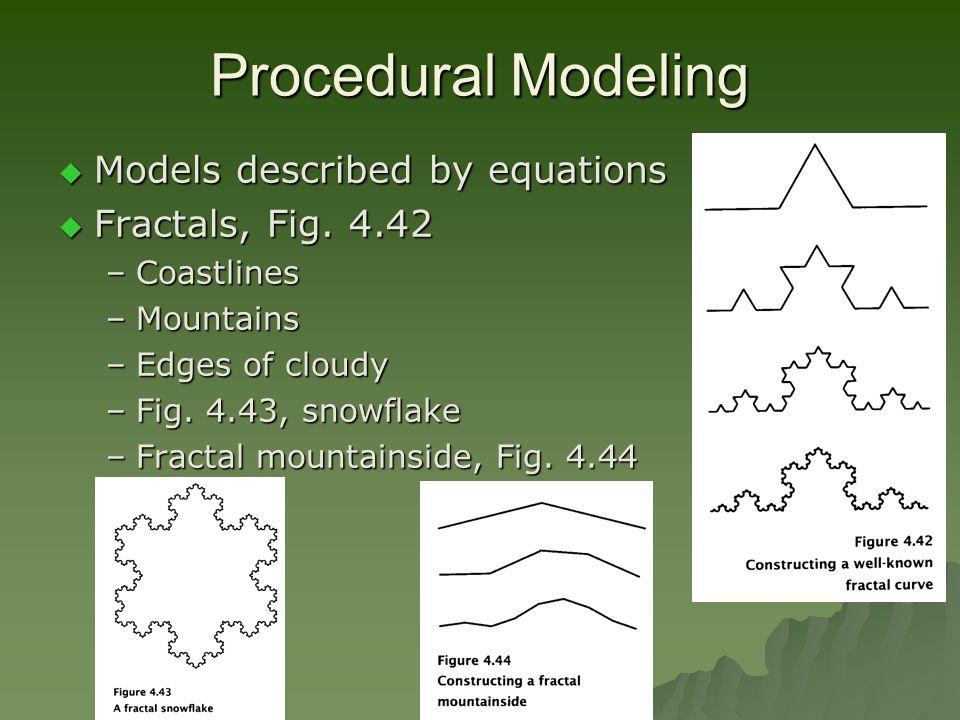Procedural Modeling  Models described by equations  Fractals, Fig.