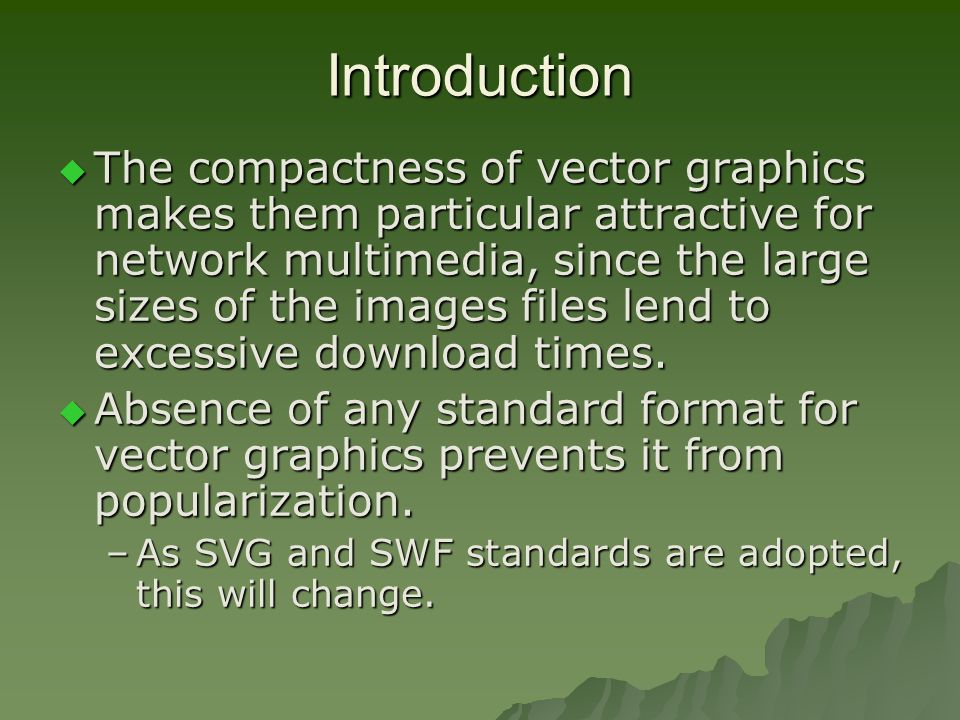 Introduction  The compactness of vector graphics makes them particular attractive for network multimedia, since the large sizes of the images files lend to excessive download times.